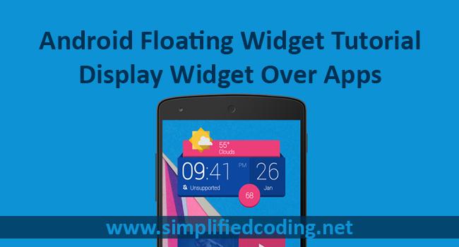Android Floating Widget Tutorial - Display Widget Over Apps