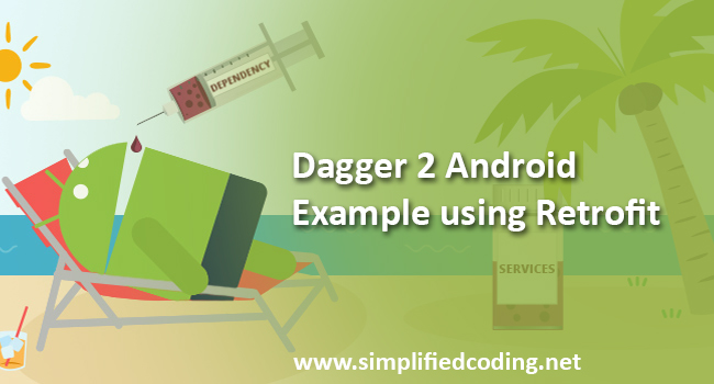 Dagger 2 Android Example using Retrofit : Injecting Dependency