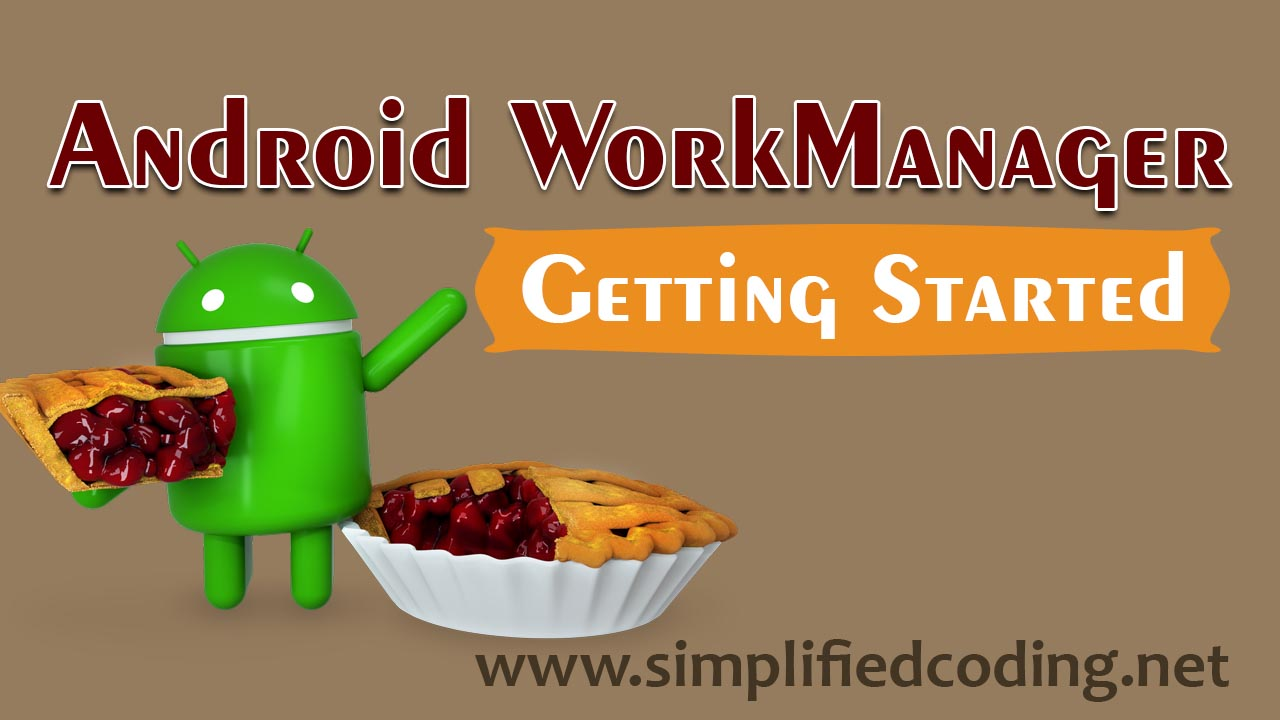 Android WorkManager Tutorial - Performing Tasks in Background