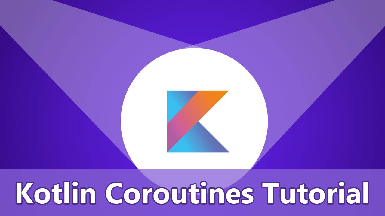 Kotlin Coroutines Tutorial for Android - Start using Coroutines in Your App